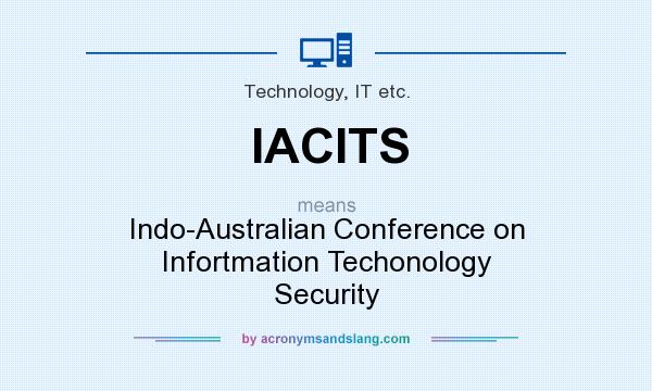 What does IACITS mean? It stands for Indo-Australian Conference on Infortmation Techonology Security