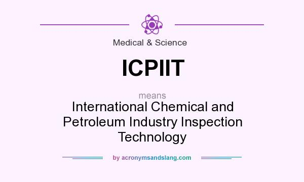 What does ICPIIT mean? It stands for International Chemical and Petroleum Industry Inspection Technology