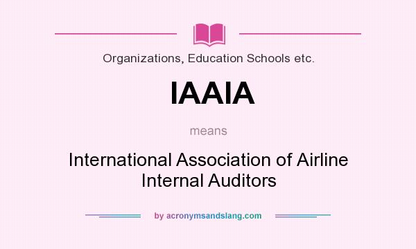 What does IAAIA mean? It stands for International Association of Airline Internal Auditors