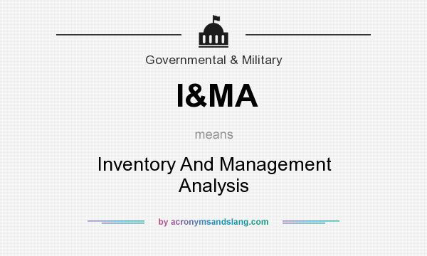What does I&MA mean? It stands for Inventory And Management Analysis