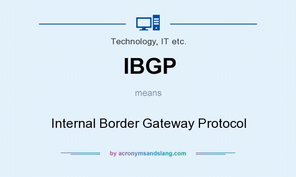 What does IBGP mean? It stands for Internal Border Gateway Protocol