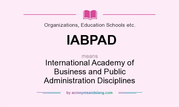 What does IABPAD mean? It stands for International Academy of Business and Public Administration Disciplines