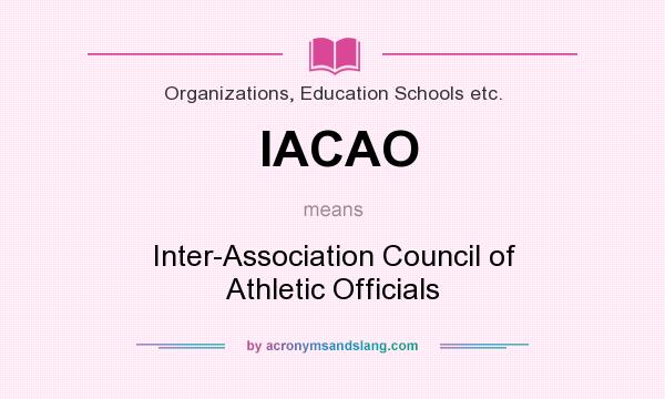 What does IACAO mean? It stands for Inter-Association Council of Athletic Officials