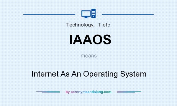 What does IAAOS mean? It stands for Internet As An Operating System