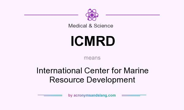 What does ICMRD mean? It stands for International Center for Marine Resource Development