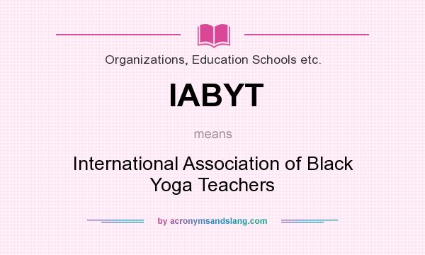 What does IABYT mean? It stands for International Association of Black Yoga Teachers