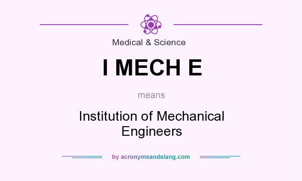 What does I MECH E mean? It stands for Institution of Mechanical Engineers