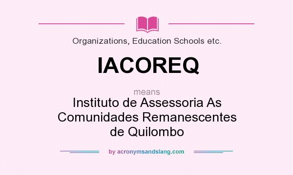 What does IACOREQ mean? It stands for Instituto de Assessoria As Comunidades Remanescentes de Quilombo