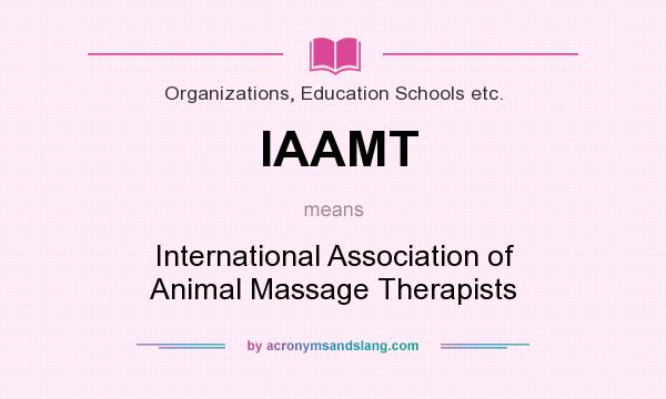 What does IAAMT mean? It stands for International Association of Animal Massage Therapists