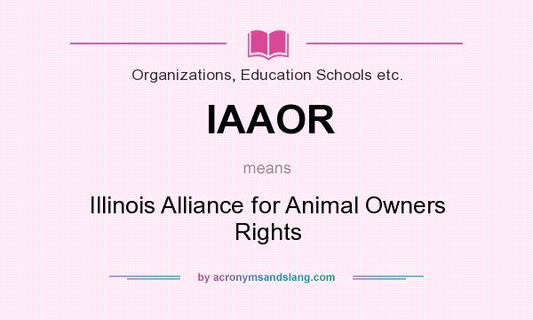 What does IAAOR mean? It stands for Illinois Alliance for Animal Owners Rights