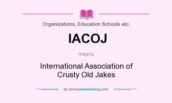 What does IACOJ mean? It stands for International Association of Crusty Old Jakes