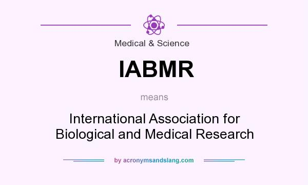 What does IABMR mean? It stands for International Association for Biological and Medical Research