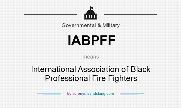 What does IABPFF mean? It stands for International Association of Black Professional Fire Fighters