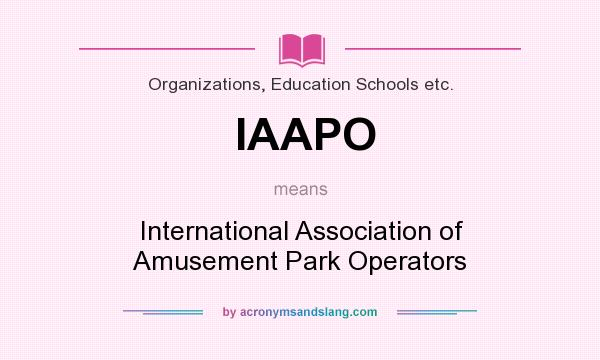 What does IAAPO mean? It stands for International Association of Amusement Park Operators