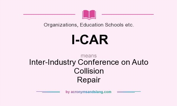 What does I-CAR mean? It stands for Inter-Industry Conference on Auto Collision Repair