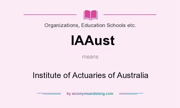 What does IAAust mean? It stands for Institute of Actuaries of Australia