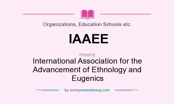 What does IAAEE mean? It stands for International Association for the Advancement of Ethnology and Eugenics