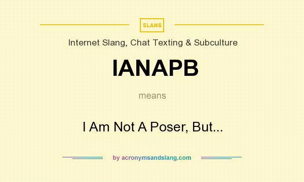 What does IANAPB mean? It stands for I Am Not A Poser, But...
