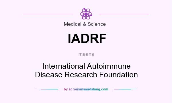 What does IADRF mean? It stands for International Autoimmune Disease Research Foundation