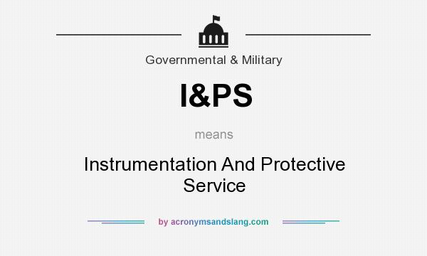 What does I&PS mean? It stands for Instrumentation And Protective Service