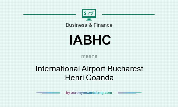 What does IABHC mean? It stands for International Airport Bucharest Henri Coanda