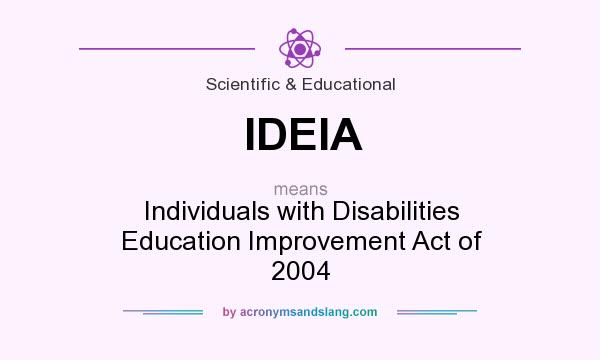 What does IDEIA mean? It stands for Individuals with Disabilities Education Improvement Act of 2004