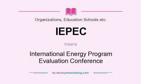 What does IEPEC mean? It stands for International Energy Program Evaluation Conference
