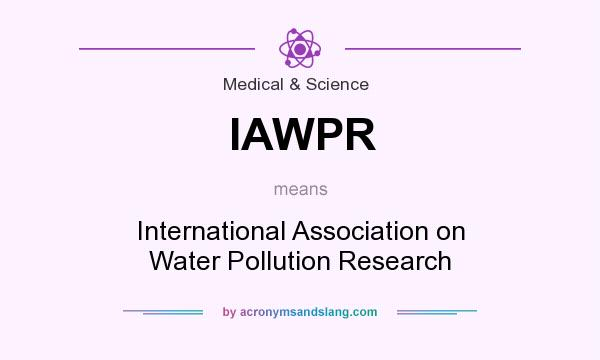 What does IAWPR mean? It stands for International Association on Water Pollution Research