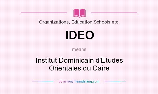 What does IDEO mean? It stands for Institut Dominicain d`Etudes Orientales du Caire