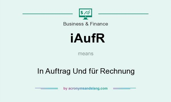 What does iAufR mean? It stands for In Auftrag Und für Rechnung