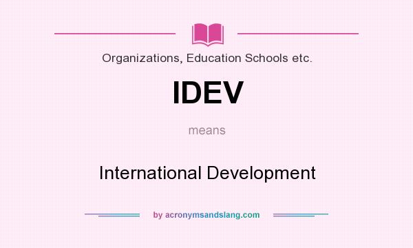 What does IDEV mean? It stands for International Development