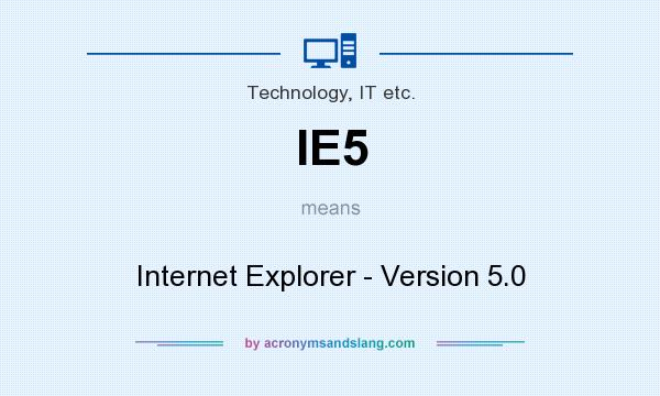 What does IE5 mean? It stands for Internet Explorer - Version 5.0