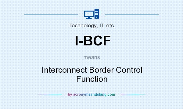 What does I-BCF mean? It stands for Interconnect Border Control Function