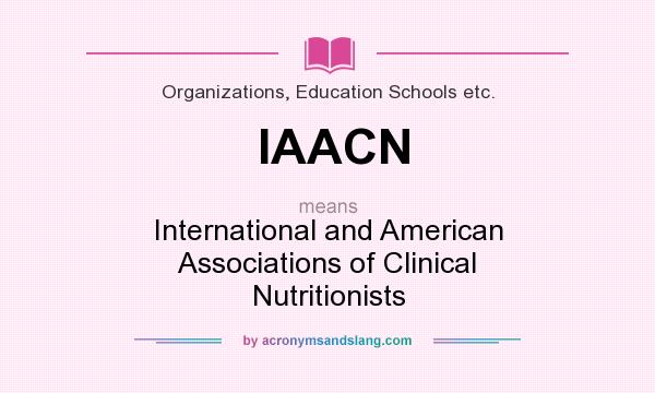 What does IAACN mean? It stands for International and American Associations of Clinical Nutritionists