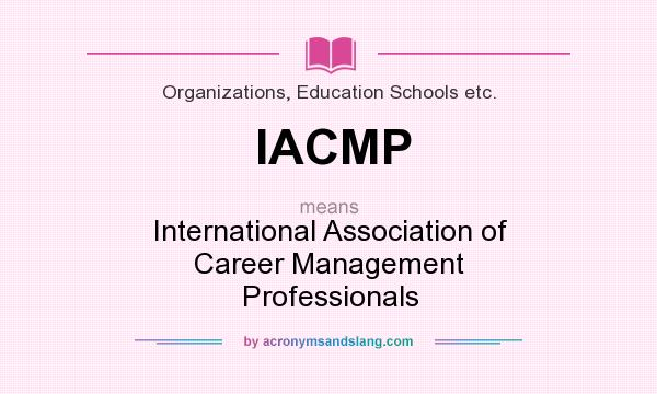 What does IACMP mean? It stands for International Association of Career Management Professionals