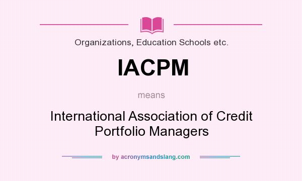 What does IACPM mean? It stands for International Association of Credit Portfolio Managers