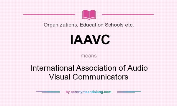What does IAAVC mean? It stands for International Association of Audio Visual Communicators