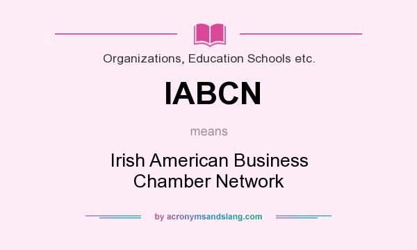What does IABCN mean? It stands for Irish American Business Chamber Network