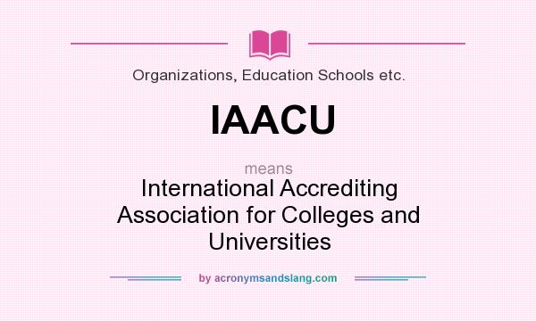 What does IAACU mean? It stands for International Accrediting Association for Colleges and Universities