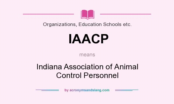 What does IAACP mean? It stands for Indiana Association of Animal Control Personnel