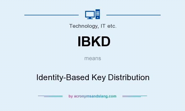 What does IBKD mean? It stands for Identity-Based Key Distribution