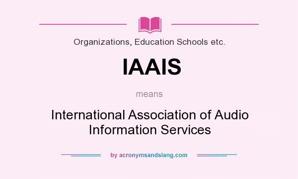 What does IAAIS mean? It stands for International Association of Audio Information Services
