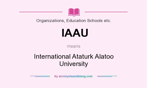 What does IAAU mean? It stands for International Ataturk Alatoo University