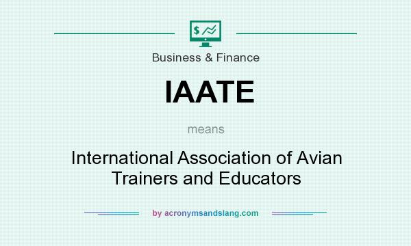 What does IAATE mean? It stands for International Association of Avian Trainers and Educators