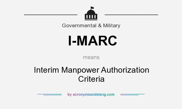 What does I-MARC mean? It stands for Interim Manpower Authorization Criteria