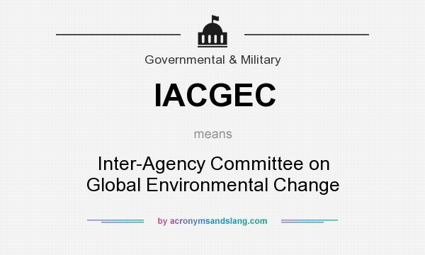 What does IACGEC mean? It stands for Inter-Agency Committee on Global Environmental Change
