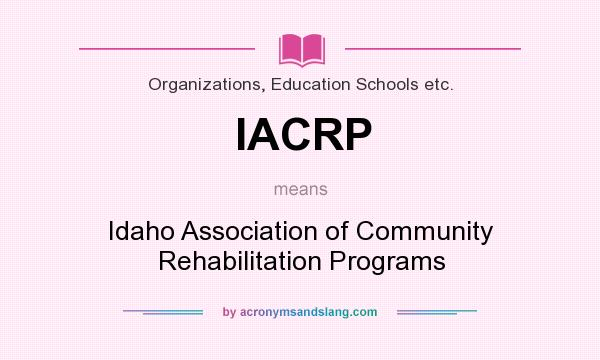 What does IACRP mean? It stands for Idaho Association of Community Rehabilitation Programs