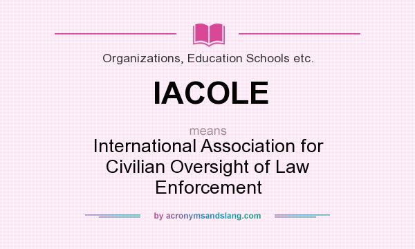 What does IACOLE mean? It stands for International Association for Civilian Oversight of Law Enforcement