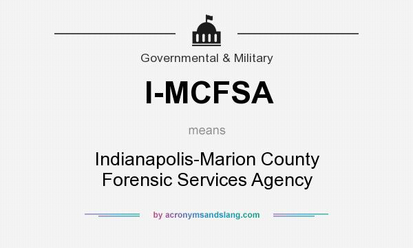 What does I-MCFSA mean? It stands for Indianapolis-Marion County Forensic Services Agency