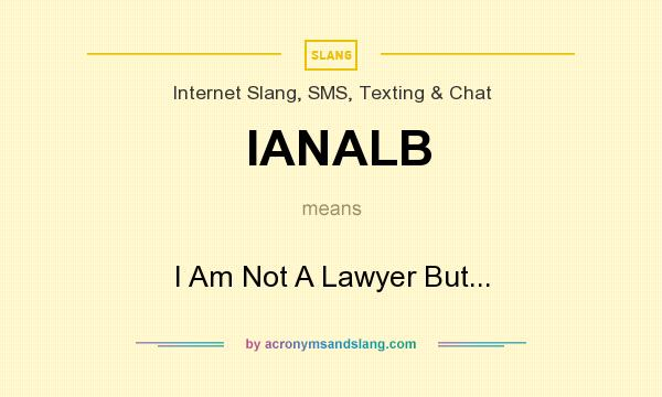 What does IANALB mean? It stands for I Am Not A Lawyer But...